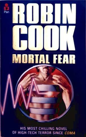 Mortal Fear [Chiling novel of high-tech terror since] - Robin Cook