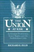 Union at Risk: Jacksonian Democracy, States' Rights and the Nullification Crisis
