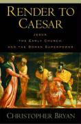 Render to Caesar: Jesus, the Early Church, and the Roman Superpower