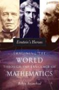 Einstein's Heroes: Imagining the World Through the Language of Mathematics
