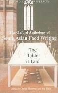 The Table Is Laid: The Oxford Anthology of South Asian Food Writing