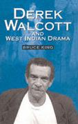Derek Walcott & West Indian Drama: Not Only a Playwright But a Company the Trinidad Theatre Workshop 1959-1993