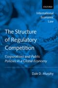 The Structure of Regulatory Competition: Corporations and Public Policies in a Global Economy