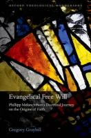 Evangelical Free Will: Philipp Melanchthon's Doctrinal Journey on the Origins of Faith
