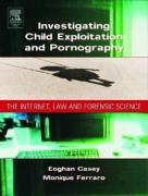 Investigating Child Exploitation and Pornography: The Internet, Law and Forensic Science