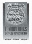 Fundamentals of Police Administration - Robertson, Cliff; Steckler, Craig; Wallace, Harvey