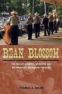 Bean Blossom: The Brown County Jamboree and Bill Monroe's Bluegrass Festivals (Music in American Life)