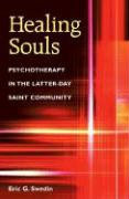 Healing Souls: Psychotherapy in the Latter-Day Saint Community - Swedin, Eric Gottfrid