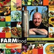 Farmfood: Green Living with Chef Daniel Orr