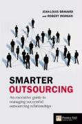 Smarter Outsourcing: An Executive Guide to Understanding, Planning and Exploiting Successful Outsourcing Relationships
