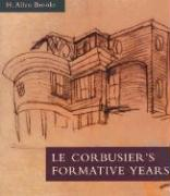 Le Corbusier's Formative Years: Charles-Edouard Jeanneret at La Chaux-de-Fonds
