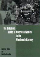 The Columbia Guide to American Women in the Nineteenth Century - Clinton, Catherine; Lunardini, Christine A.