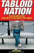 Tabloid Nation: From the Birth of the Mirror to the Death of the Tabloid - Horrie, Chris