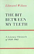 The Bit Between My Teeth: A Literary Chronicle of 1950-1965