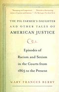 The Pig Farmer's Daughter and Other Tales of American Justice: Episodes of Racism and Sexism in the Courts from 1865 to the Present