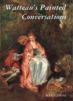Watteaus Painted Conversations: Art, Literature, and Talk in Seventeenth- And Eighteenth-Century France
