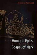 The Homeric Epics and the Gospel of Mark - MacDonald, Dennis R.