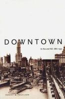 Downtown: Its Rise and Fall, 1880-1950