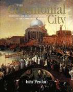 The Ceremonial City: History, Memory and Myth in Renaissance Venice