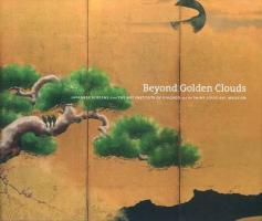 Beyond Golden Clouds: Japanese Screens from the Art Institute of Chicago and the Saint Louis Art Museum