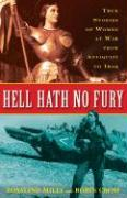 Hell Hath No Fury: True Profiles of Women at War from Antiquity to Iraq