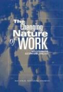 The Changing Nature of Work: Implications for Occupational Analysis - National Research Council; Committee on Techniques for the Enhancem