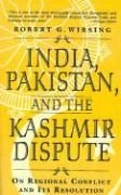 India, Pakistan, and the Kashmir Dispute: On Regional Conflict and Its Resolution