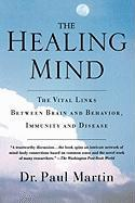 The Healing Mind: The Vital Links Between Brain and Behavior, Immunity and Disease