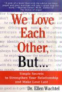 We Love Each Other, But . . .: Simple Secrets to Strengthen Your Relationship and Make Love Last