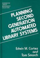 Planning Second Generation Automated Library Systems - Cortez, Edwin; Smorch, Tom; Smorch, Tom