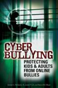 Cyber Bullying: Protecting Kids and Adults from Online Bullies