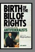 Birth of the Bill of Rights: Encyclopedia of the Antifederalists - Wakelyn, Jon L.