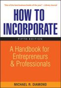 How to Incorporate: A Handbook for Entrepreneurs and Professionals - Diamond, Michael R.