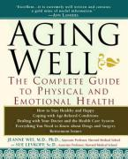 Aging Well: The Complete Guide to Physical and Emotional Health