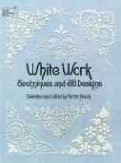 White Work White Work: Techniques and 188 Designs Techniques and 188 Designs