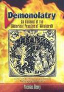 Demonolatry: An Account of the Historical Practice of Witchcraft