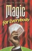 Magic for Everybody: 250 Easy Tricks with Cards, Coins, Rings, Handkerchiefs and Other Objects