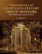 Masterpieces of Eighteenth-Century French Ironwork: With Over 300 Illustrations