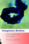 Imaginary Bodies: Ethics, Power and Corporeality