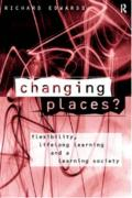 Changing Places?: Flexibility, Lifelong Learning and a Learning Society - Edwards, Richard