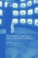 Television, Democracy and Elections in Russia - Oates, Sarah