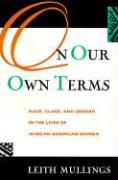 On Our Own Terms: Race, Class, and Gender in the Lives of African-American Women - Mullings, Leith