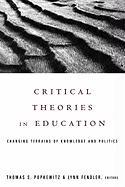 Critical Theories in Education: Changing Terrains of Knowledge and Politics