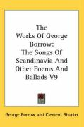 The Works of George Borrow: The Songs of Scandinavia and Other Poems and Ballads V9 - Borrow, George