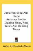 Jamaican Song and Story: Annancy Stories, Digging Sings, Ring Tunes and Dancing Tunes - Jekyll, Walter