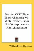 Memoir of William Ellery Channing V1: With Extracts from His Correspondence and Manuscripts