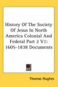 History of the Society of Jesus in North America Colonial and Federal Part 2 V1: 1605-1838 Documents