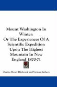 Mount Washington in Winter: Or the Experiences of a Scientific Expedition Upon the Highest Mountain in New England 1870-71 - Hitchcock, Charles Henry; Various Authors