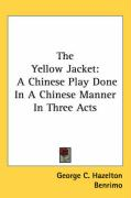 The Yellow Jacket: A Chinese Play Done in a Chinese Manner in Three Acts