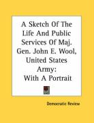 A Sketch of the Life and Public Services of Maj. Gen. John E. Wool, United States Army: With a Portrait - Democratic Review, Review